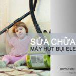 Sửa máy hút bụi Electrolux tại Hà Nội 99% khách hàng hài lòng