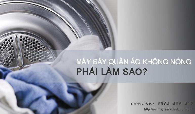 Máy sấy quần áo không nóng phải làm sao?