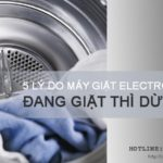 5 lý do máy giặt Electrolux đang giặt thì dừng lại đột ngột