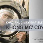 Khắc phục máy giặt Electrolux không mở được cửa, HIỆU QUẢ 99%