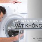 Máy giặt Electrolux vắt không khô và mẹo hay sửa lỗi TRIỆT ĐỂ 100%